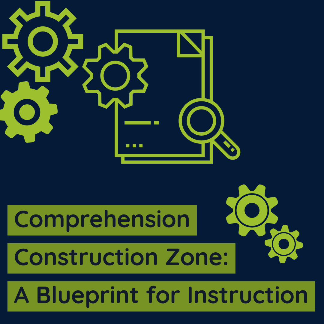 Comprehension Construction Zone: A Blueprint for Instruction